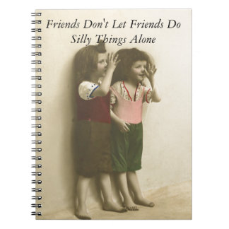 Friends Don't Let Friends Do Silly Things Alone Spiral Notebook