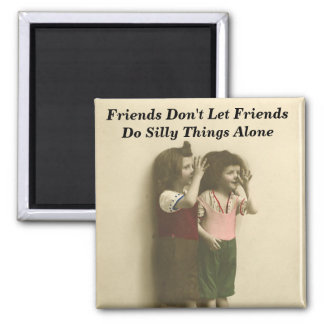 Friends Don't Let Friends Do Silly Things Alone Square Magnet