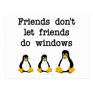 Friends don't let friends do windows postcard