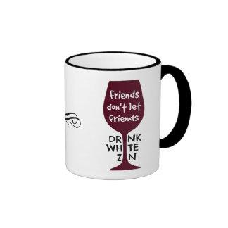 Friends Don't Let Friends Drink White Zin Ringer Mug