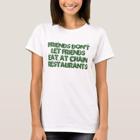 Friends don't let friends eat at Chain restaurants