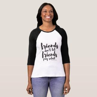 Friends Don't Let Friends Pay Retail T-Shirt