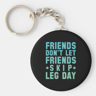 Friends Don't Let Friends Skip Leg Day Basic Round Button Key Ring