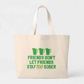 FRIENDS don't let FRIENDS stay too SOBER! Large Tote Bag