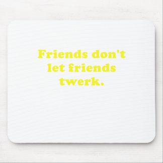 Friends Dont Let Friends Twerk Mouse Pad
