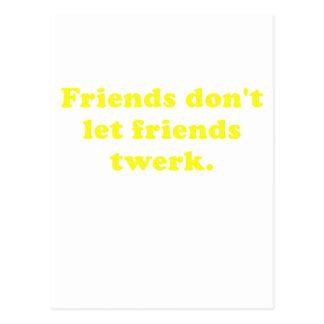 Friends Dont Let Friends Twerk Postcard