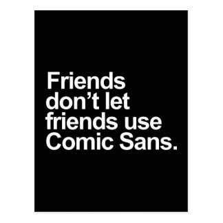 Friends don't let friends use Comic Sans Postcard