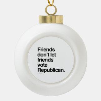 FRIENDS DON'T LET FRIENDS VOTE REPUBLICAN CERAMIC BALL DECORATION