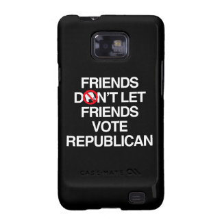 FRIENDS DON'T LET FRIENDS VOTE REPUBLICAN.png Galaxy SII Case