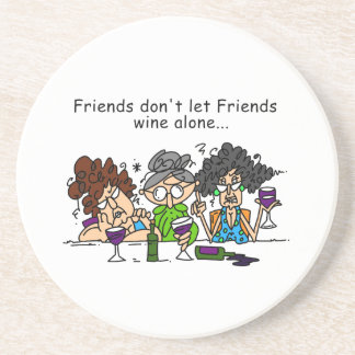 Friends don't let friends wine alone coaster