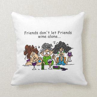 Friends don't let friends wine alone cushion
