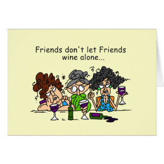 Friends Don't Let Friends Wine Alone Greeting Card