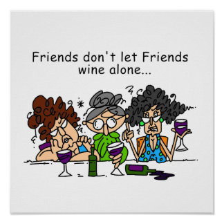 Friends don't let friends wine alone posters