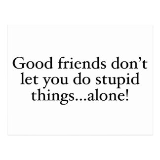 Friends Don't Let you stupid things alone Postcard