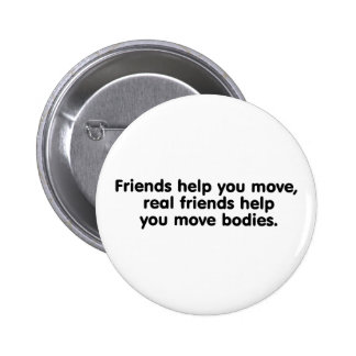 Friends Help You Move Real Friends Help You Move B 6 Cm Round Badge