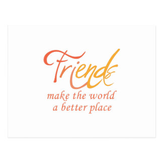 Friends Make The World A Better Place Postcard