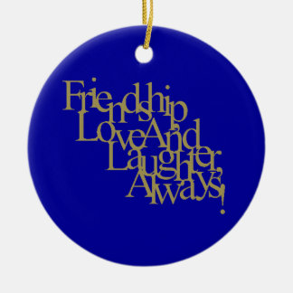 FRIENDSHIP LOVE AND LAUGHTER ALWAYS HAPPY QUOTES F ORNAMENT