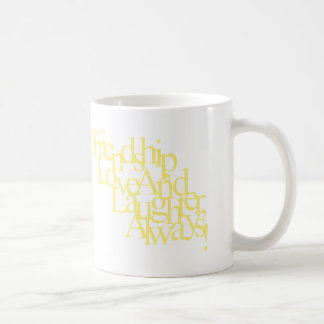 FRIENDSHIP LOVE AND LAUGHTER ALWAYS HAPPY QUOTES F MUG