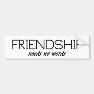 friendship needs no words bumper sticker