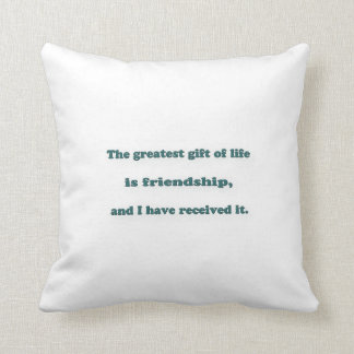 Friendship Quote - The greatest gift of life is  … Cushion