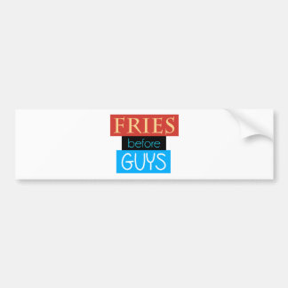 Fries Before Guys Bumper Stickers
