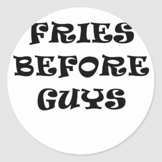Fries Before Guys Round Sticker