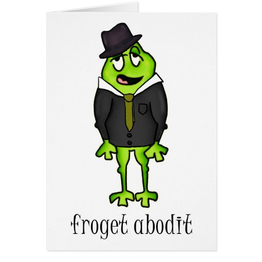 Froget Abodit Greeting Card