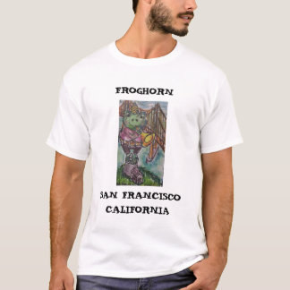 FROGHORN, SAN FRANCISCO,CA T-Shirt
