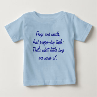 Frogs and snails,And puppy-dog tails;That's wha... Baby T-Shirt