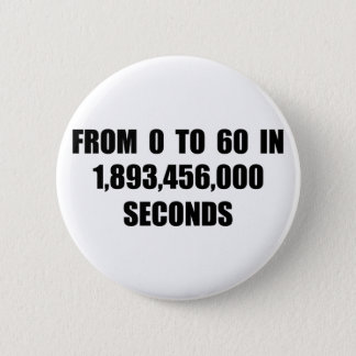From  0 to 60 in seconds 6 cm round badge