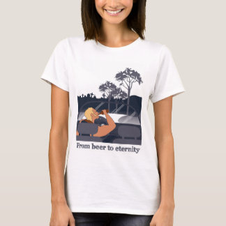 From beer to eternity T-Shirt