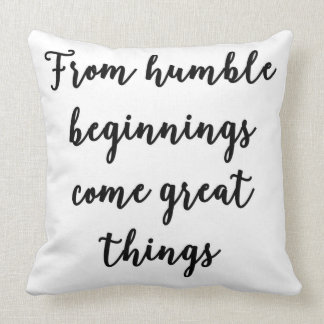 From humble beginnings come great things Pillow