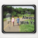 From Missing Dad - I'm Always With You Mouse Pad