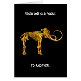 From one old Fossil, To Another... Greeting Card