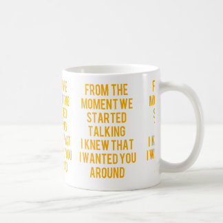 FROM THE MOMENT WE STARTED TALKING I KNEW I WANTED COFFEE MUGS