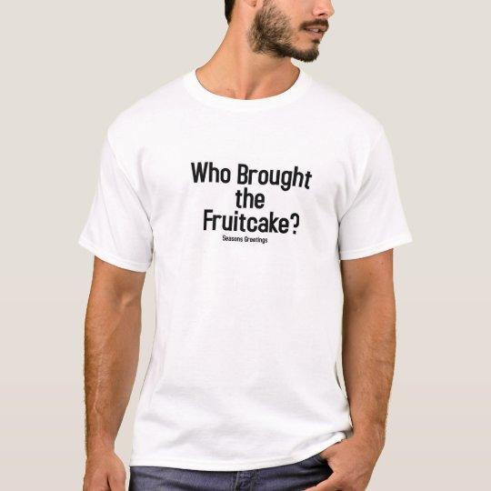 Fruitcake? T-Shirt