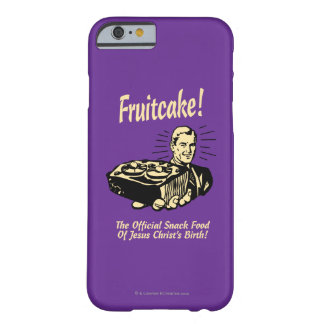 Fruitcake! The Snack Food of Jesus' Birth Barely There iPhone 6 Case