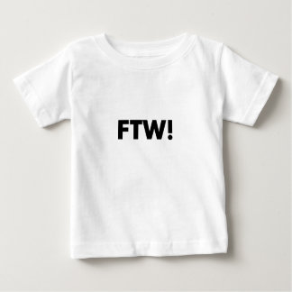 FTW! For The Win! Baby T-Shirt