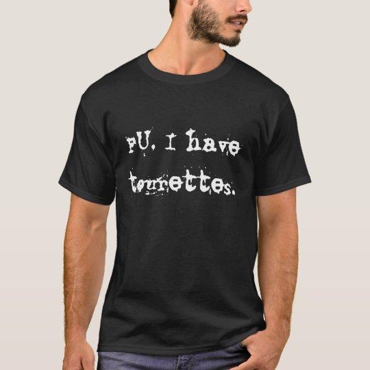 FU, I have tourettes. T-Shirt