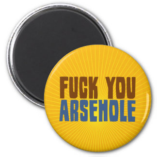 Fuck You Arsehole 6 Cm Round Magnet