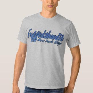 Fuggedaboutit- Brooklyn, NYC T-shirts