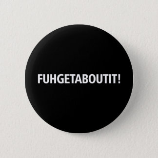 Fuhgetaboutit - White Imprint 6 Cm Round Badge