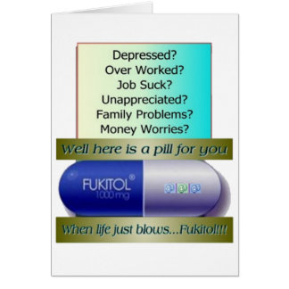Fukitol, job sucks, over worked, no worries, greeting card