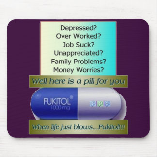 Fukitol, job sucks, over worked, no worries, mouse pad
