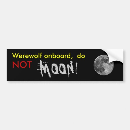full_moon_02_2000, Werewolf onboard,  do , MOON... Bumper Stickers