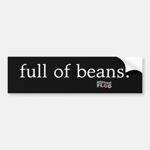 Full of beans - Brit phrases Bumper Stickers