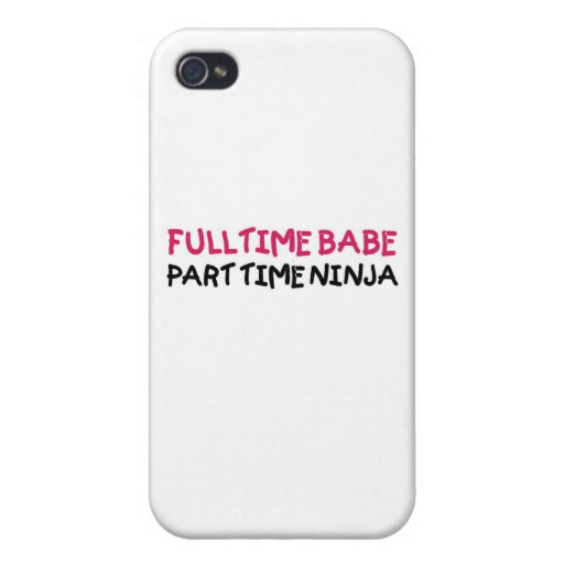 Full Time Babe Part Time Ninja Covers For iPhone 4