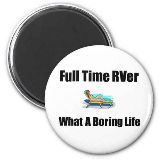 Full Time RVer What a Boring Life Magnet
