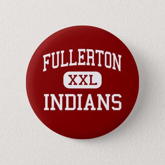 Fullerton - Indians - High - Fullerton California 6 Cm Round Badge