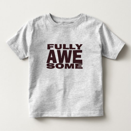 Fully Awesome Toddler Shirt